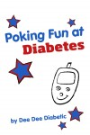 Poking Fun at Diabetes Humorous Book for Diabetics by Dee Dee Diabetic from  in  category