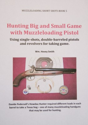 Hunting Big and Small Game with Muzzleloading Pistols - Using single-shots, double-barreled pistols and revolvers for taking game. by Wm. Hovey Smith from Bookbaby in General Novel category