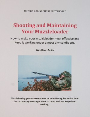 Shooting and Maintaining Your Muzzleloader - How to Make Your Muzzleloader Most Effective and Keep it Working by Wm. Hovey Smith from Bookbaby in Sports & Hobbies category