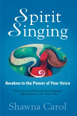 Spirit Singing Awaken to the Power of Your Voice by Shawna Carol from Bookbaby in Religion category