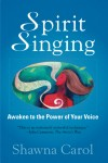 Spirit Singing Awaken to the Power of Your Voice by Shawna Carol from  in  category