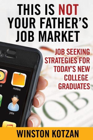 This is Not Your Father's Job Market Job Seeking Strategies for Today's New College Graduates by Winston Kotzan from Bookbaby in Business & Management category
