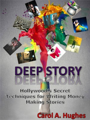 Deep Story Hollywood's Secret Techniques for Writing Money Making Stories by Carol A. Hughes from  in  category