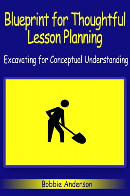 Blueprint For Thoughtful Lesson Planning - Excavating For Conceptual Understanding by Bobbie Anderson Jr from Bookbaby in General Novel category
