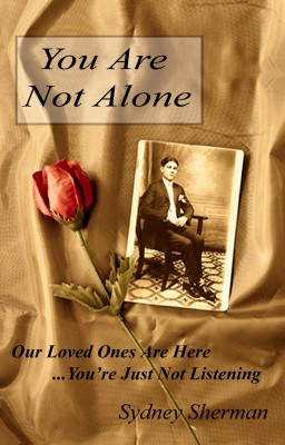 You Are Not Alone Our Loved Ones Are Here...You're Just Not Listening by Sydney Sherman from Bookbaby in Religion category
