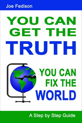 You Can Get the Truth - You Can Fix the World A Step By Step Guide by Joe Fedison from Bookbaby in Business & Management category