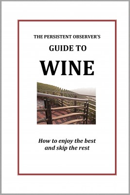 The Persistent Observer's Guide to Wine How to Enjoy the Best and Avoid The Rest by J.P Bary from Bookbaby in General Novel category