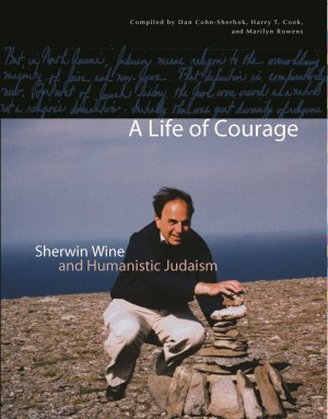A Life of Courage - Sherwin Wine and Humanistic Judaism by Dan Cohn-Sherbok from Bookbaby in Religion category