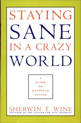 Staying Sane in a Crazy World - A Guide to Rational Living by Sherwin T. Wine from Bookbaby in General Novel category