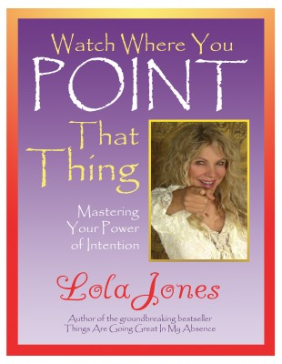 Watch Where You Point That Thing Mastering Your Power Of Intention by Lola Jones from Bookbaby in Religion category