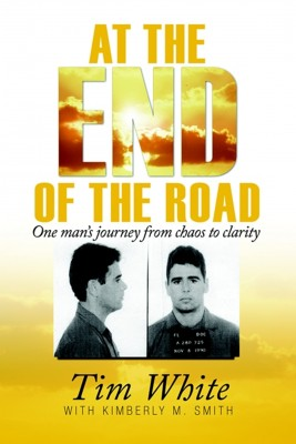 At the End of the Road One Man's Journey from Chaos to Clarity by Tim White from Bookbaby in Autobiography & Biography category