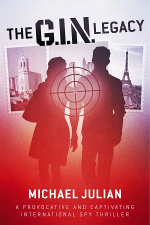 The G.I.N. Legacy A Provocative And Captivating International Spy Thriller by Michael Julian from Bookbaby in General Novel category