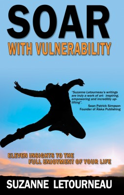 Soar with Vulnerability 11 Insights to the Full Enjoyment of Your Life