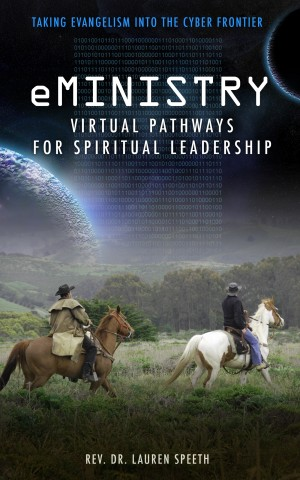 eMinistry - Virtual Pathways for Spiritual Leadership - Taking Evangelism into the Cyber Frontier by Rev. Dr. Lauren Speeth from Bookbaby in General Novel category
