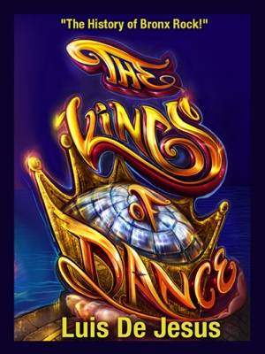 The Kings of Dance - The History of Bronx Rock! by Luis De Jesus from Bookbaby in General Academics category