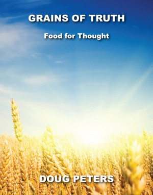 Grains Of Truth Food For Thought by Doug Peters from Bookbaby in Religion category