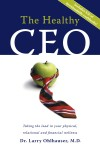 The Healthy CEO Taking The Lead In Your Physical, Relational And Financial Wellness by Dr. Larry Ohlhauser, M.D. from  in  category
