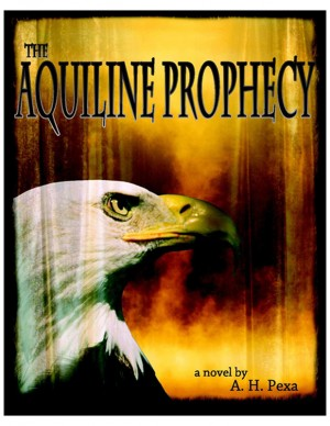 The Aquiline Prophecy  by A.H. Pexa from Bookbaby in General Novel category
