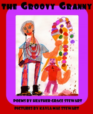 The Groovy Granny Poems For The Young And The Young At Heart by Heather Grace Stewart from Bookbaby in Teen Novel category