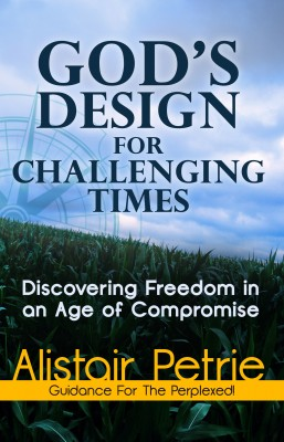 God's Design For Challenging Times - Discovering Freedom in an Age of Compromise by Dr Alistair Petrie from Bookbaby in Religion category