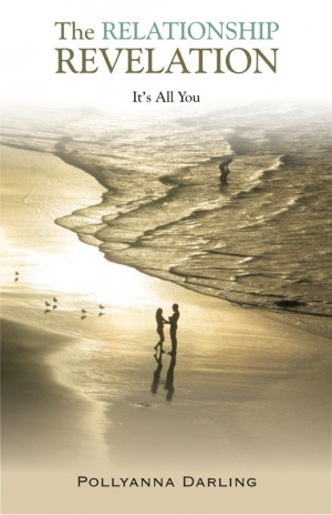 The Relationship Revelation It's All You by Pollyanna Darling from Bookbaby in Romance category