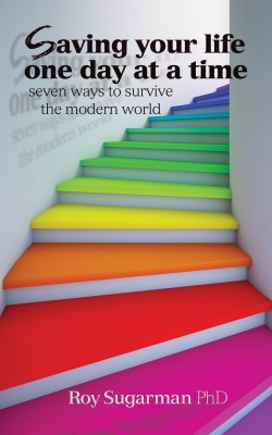 Saving Your Life One Day at a Time Seven Ways to Survive the Modern World by Roy Sugarman PhD from  in  category