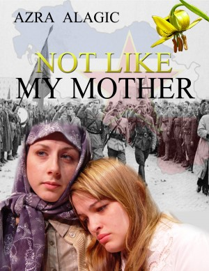 Not Like My Mother  by Azra Alagic from Bookbaby in General Novel category