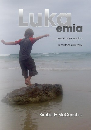 Lukaemia A Small Boy's Choice, A Mother's Journey by Kimberly McConchie from Bookbaby in Religion category