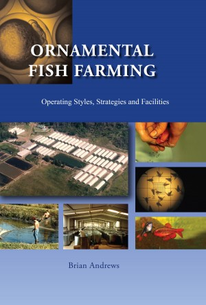 Ornamental Fish Farming Operating Styles, Strategies and Facilities by Brian Andrews from Bookbaby in General Academics category