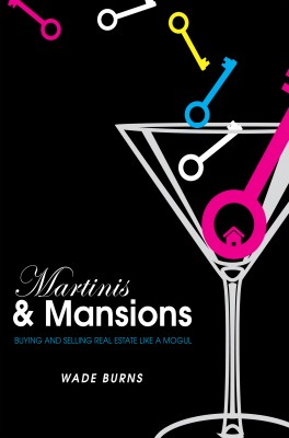 Martinis and Mansions Buying and Selling Real Estate Like a Mogul by Wade Burns from Bookbaby in Business & Management category