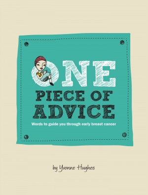One Piece of Advice -  Words to Guide You Through Early Breast Cancer by Yvonne Hughes from Bookbaby in Family & Health category