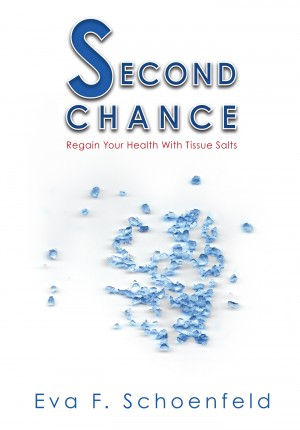 Second Chance - Regain your Health with Tissue Salts by Eva F. Schoenfeld from Bookbaby in Family & Health category