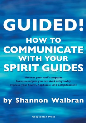 Guided! - How to Communicate with your Spirit Guides by Shannon Walbran from Bookbaby in Religion category