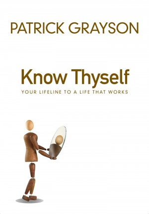 Know Thyself - Your Lifeline to a Life that Works by Patrick Grayson from Bookbaby in Religion category