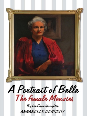 A Portrait Of Belle - The Story of Isabel Alice Green O.B.E. - The Female Menzies by Annabelle Dennehy from Bookbaby in Autobiography & Biography category