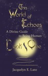 This World of Echoes - Book One A Divine Guide to Being Human by Jacquelyn E. Lane from  in  category