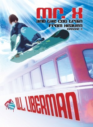 Mr. X and the Cog Train from Heaven  by W.L. Liberman from Bookbaby in Children category