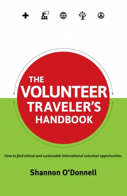 The Volunteer Traveler's Handbook How To Find Ethical Volunteer Opportunities That Fit Your Travel Style by Shannon O'Donnell from Bookbaby in Travel category