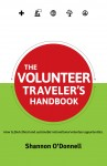 The Volunteer Traveler's Handbook How To Find Ethical Volunteer Opportunities That Fit Your Travel Style by Shannon O'Donnell from  in  category