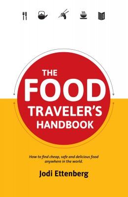 The Food Traveler's Handbook  by Jodi Ettenberg from Bookbaby in Travel category
