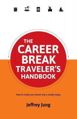 The Career Break Traveler's Handbook How to make your dream trip a reality today. by Jeffrey Jung from Bookbaby in Travel category
