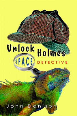 Unlock Holmes: Space Detective The Case of the Disappearing Willie by John Denison from Bookbaby in Teen Novel category