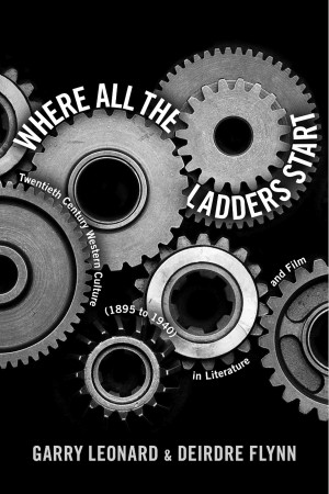 Where All the Ladders Start - Twentieth Century Western Culture (1895 to 1940) in Literature and Film by Garry Leonard from Bookbaby in General Academics category