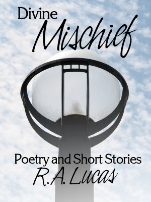 Divine Mischief Poetry & Short Stories by R.A.Lucas by R.A. Lucas from Bookbaby in General Novel category