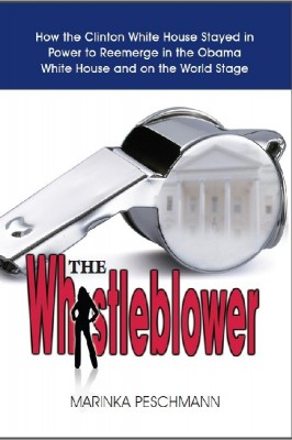 The Whistleblower How the Clinton White House Stayed in Power to Reemerge in the Obama White House and on the World Stage by Marinka Peschmann from Bookbaby in Autobiography & Biography category