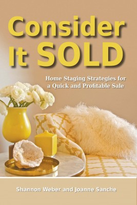 Consider It Sold Home Staging Strategies for a Quick and Profitable Sale by Shannon Weber from Bookbaby in Business & Management category