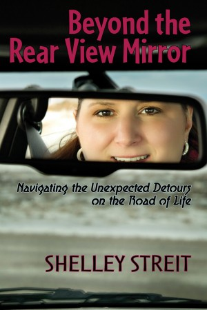 Beyond The Rear View Mirror Navigating the Unexpected Detours on the Road of Life by Shelley Streit from Bookbaby in Autobiography & Biography category