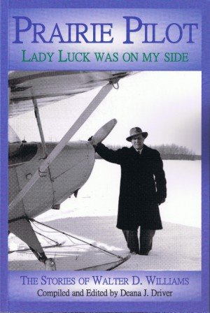 Prairie Pilot Lady Luck Was On My Side; The Stories of Walter D. Williams by Deana J. Driver from Bookbaby in Autobiography & Biography category