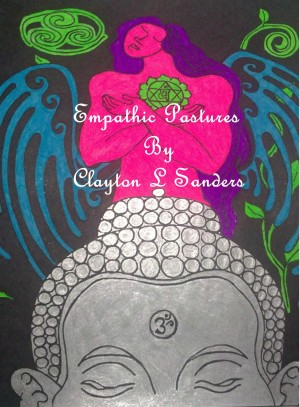 Empathic  Pastures - Poetry of the Awakening by Clayton L Sanders from Bookbaby in General Novel category