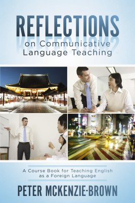 Reflections on Communicative Language Teaching A Course Book for Teaching English as a Foreign Language by Peter McKenzie-Brown from Bookbaby in General Novel category